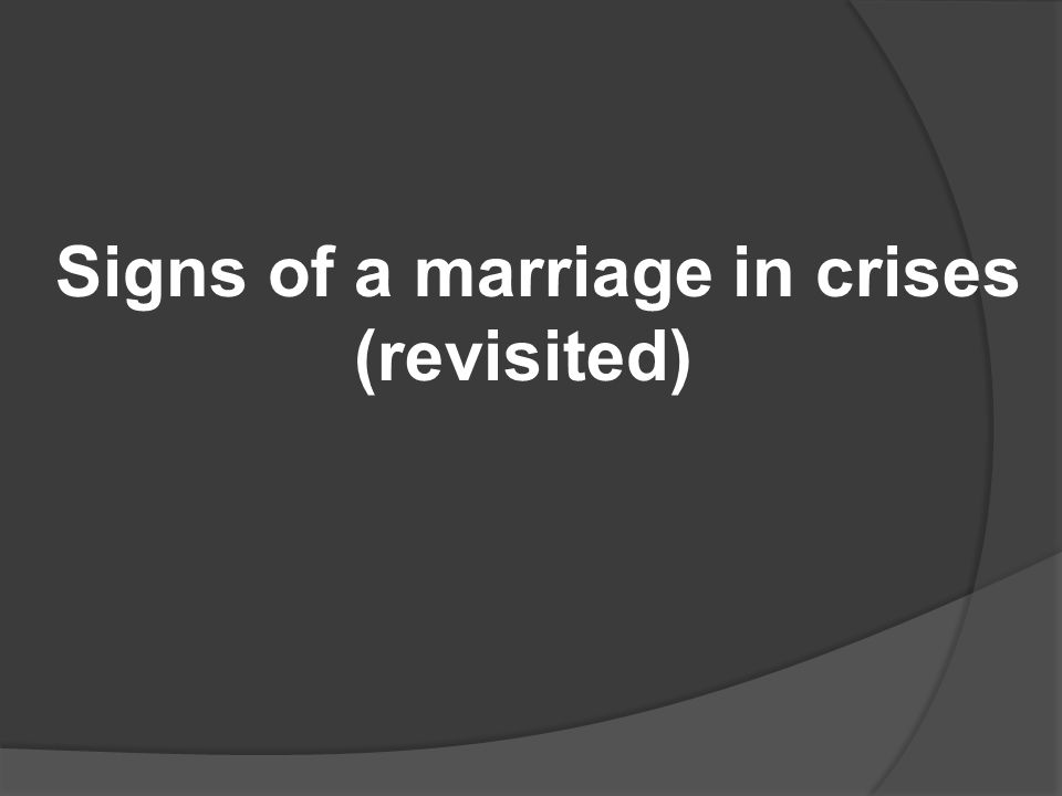 Signs of a marriage in crises (revisited)