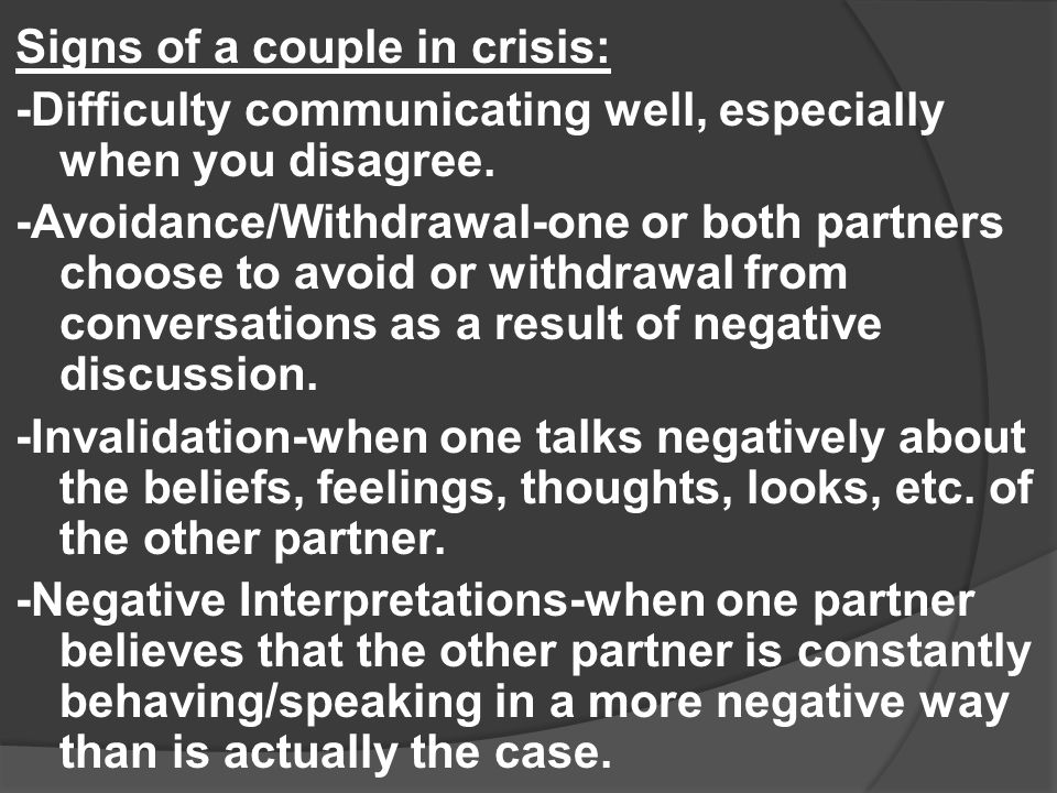 Signs of a couple in crisis: -Difficulty communicating well, especially when you disagree.