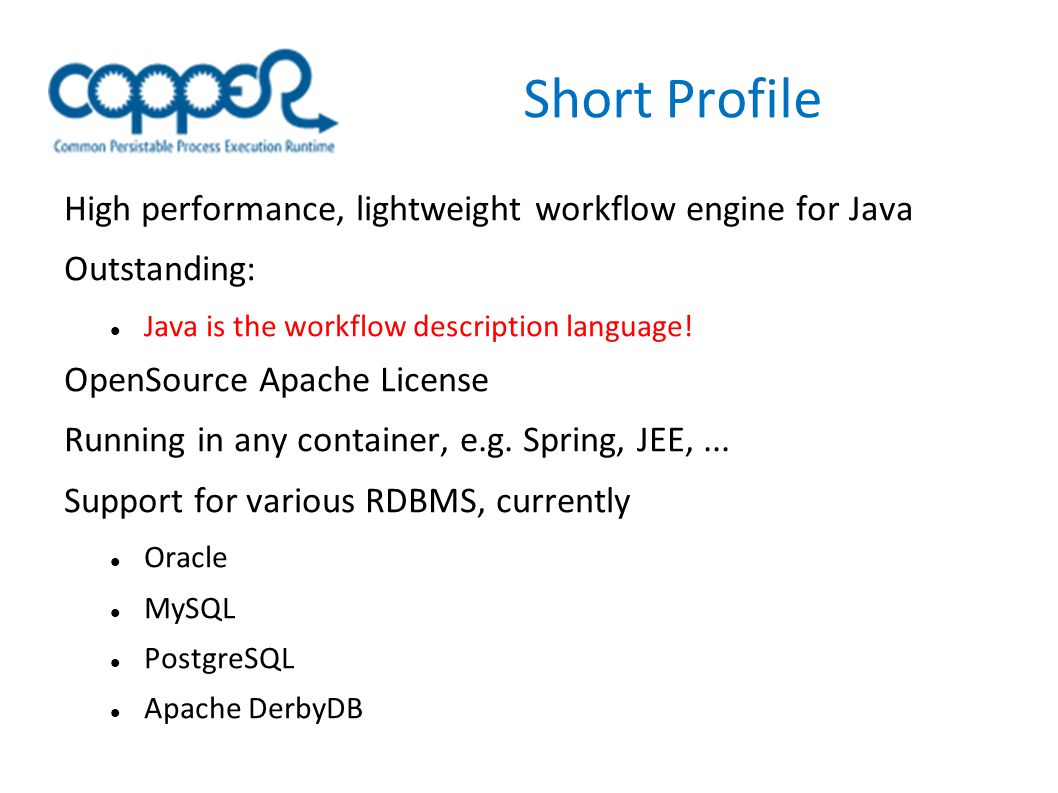Short Profile High performance, lightweight workflow engine for Java Outstanding: Java is the workflow description language.