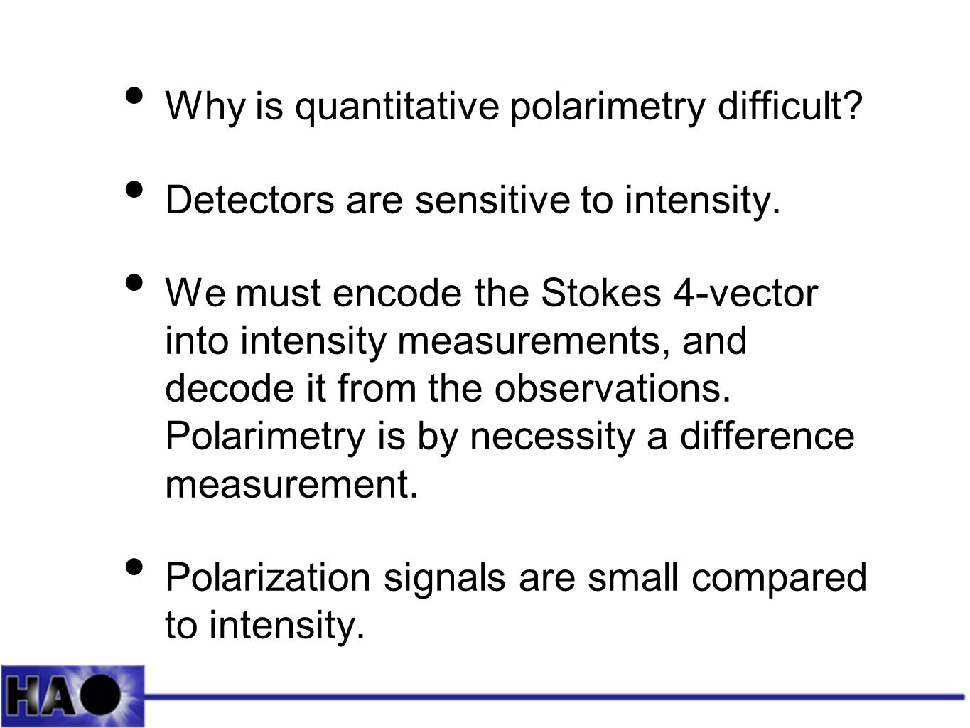 Why is quantitative polarimetry difficult. Detectors are sensitive to intensity.