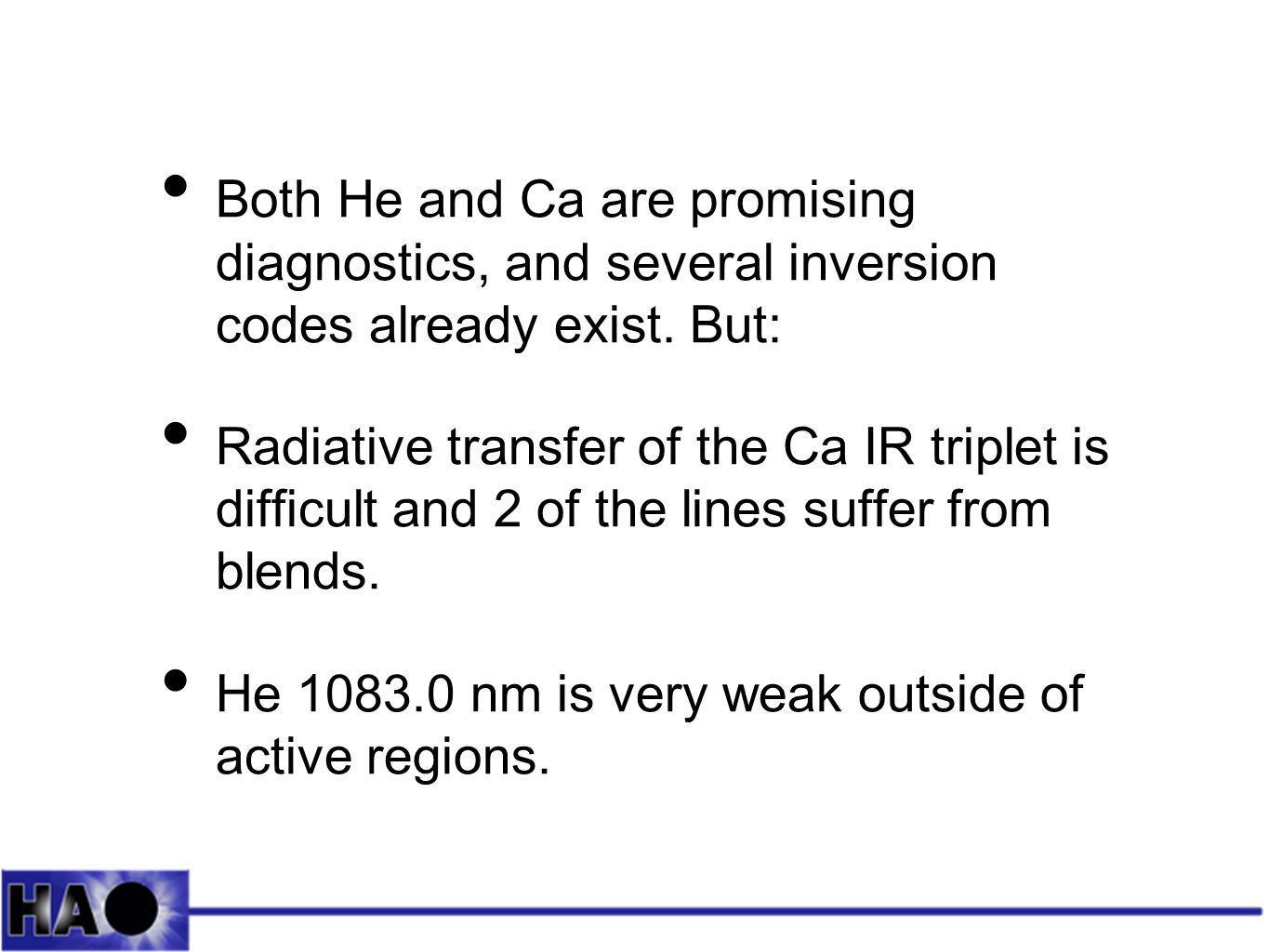 Both He and Ca are promising diagnostics, and several inversion codes already exist.