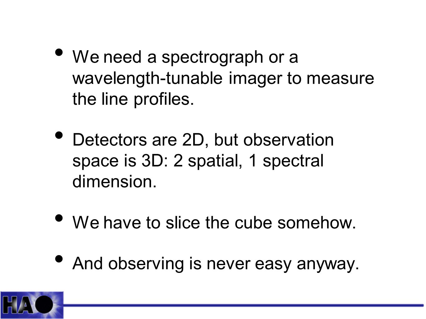We need a spectrograph or a wavelength-tunable imager to measure the line profiles.