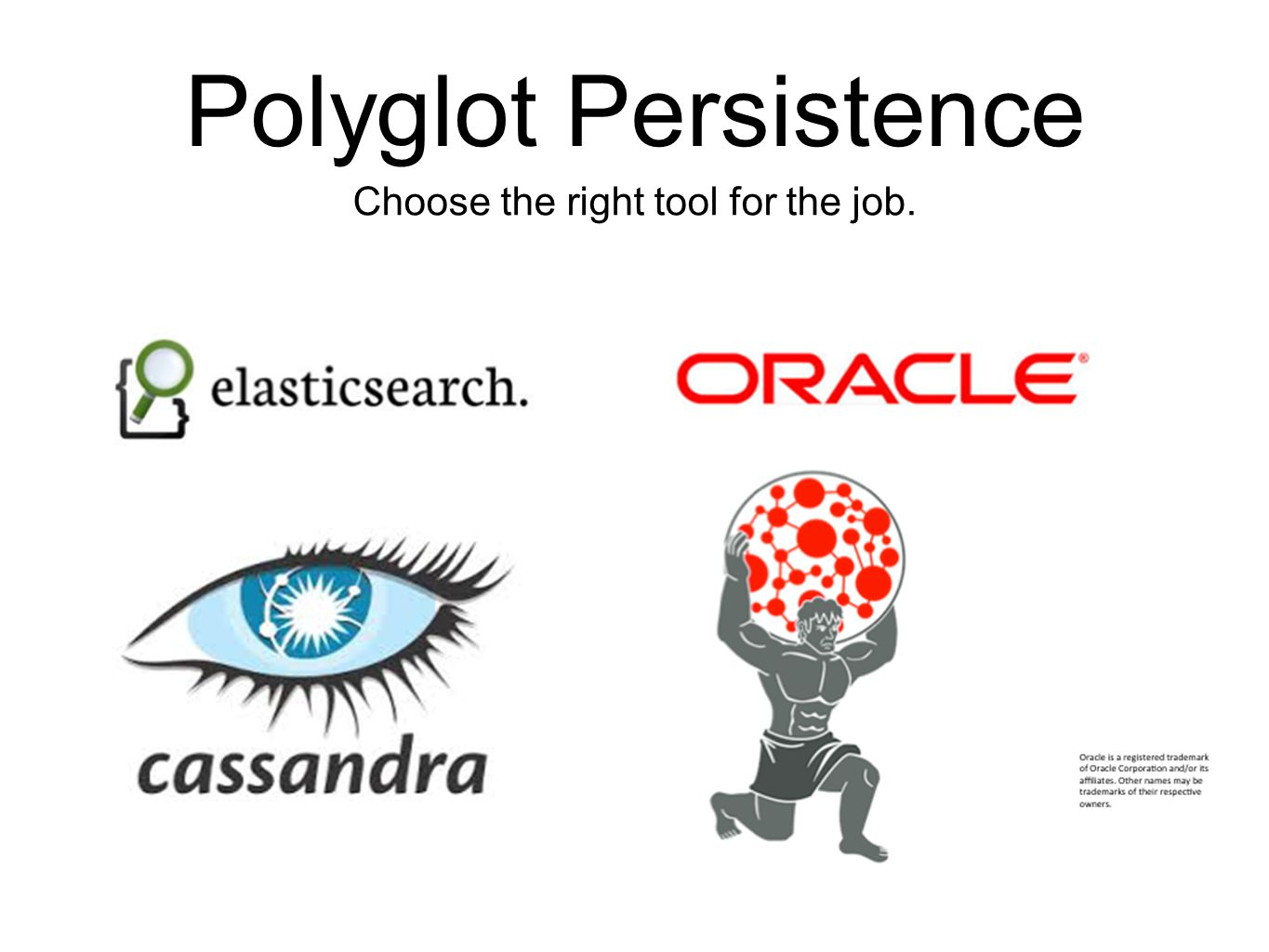 Polyglot Persistence Choose the right tool for the job.