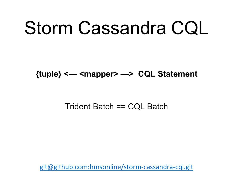Storm Cassandra CQL git@github.com:hmsonline/storm-cassandra-cql.git {tuple} —> CQL Statement Trident Batch == CQL Batch