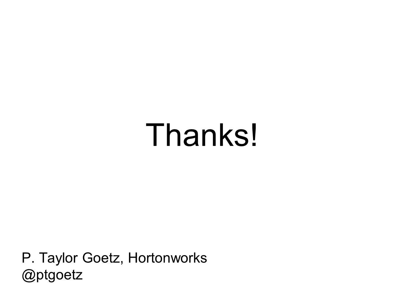 Thanks! P. Taylor Goetz, Hortonworks @ptgoetz