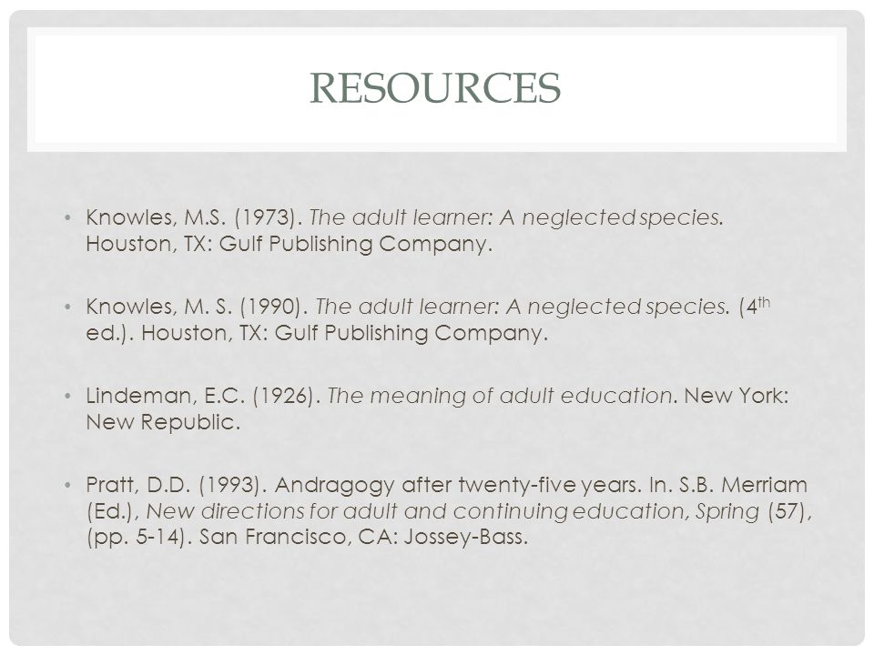 RESOURCES Knowles, M.S. (1973). The adult learner: A neglected species.