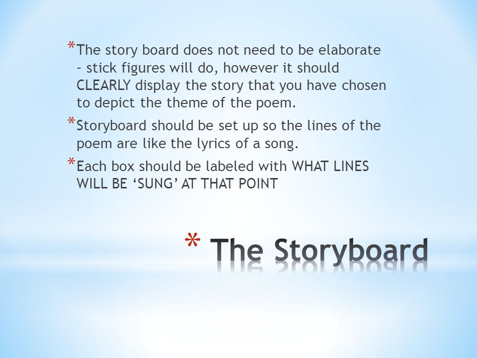 * The story board does not need to be elaborate – stick figures will do, however it should CLEARLY display the story that you have chosen to depict th