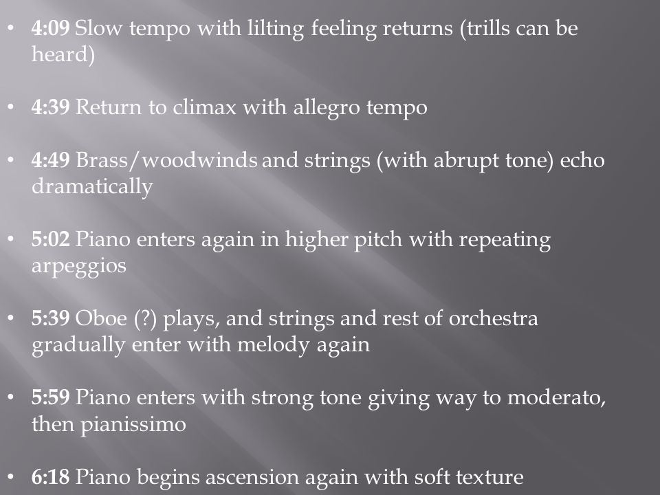 4:09 Slow tempo with lilting feeling returns (trills can be heard) 4:39 Return to climax with allegro tempo 4:49 Brass/woodwinds and strings (with abr