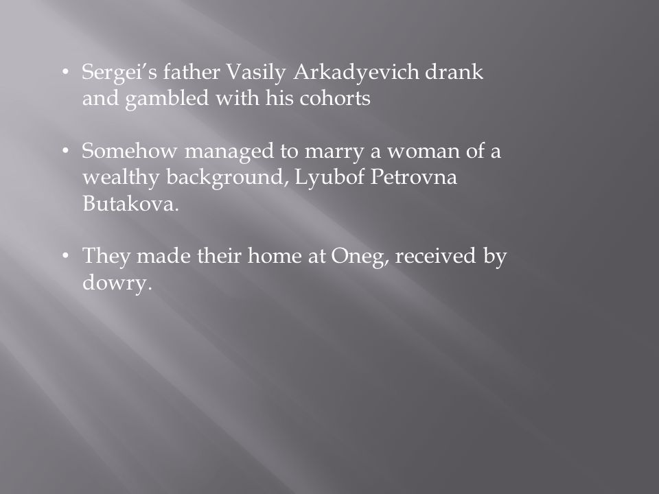Sergei's father Vasily Arkadyevich drank and gambled with his cohorts Somehow managed to marry a woman of a wealthy background, Lyubof Petrovna Butako
