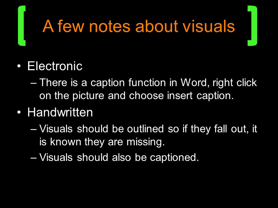 A few notes about visuals Electronic –There is a caption function in Word, right click on the picture and choose insert caption.