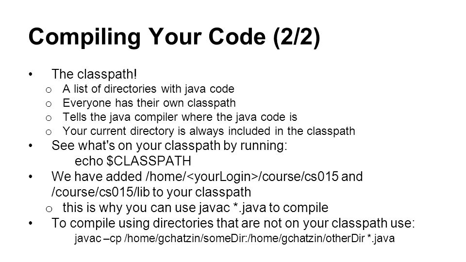 Compiling Your Code (2/2) The classpath.