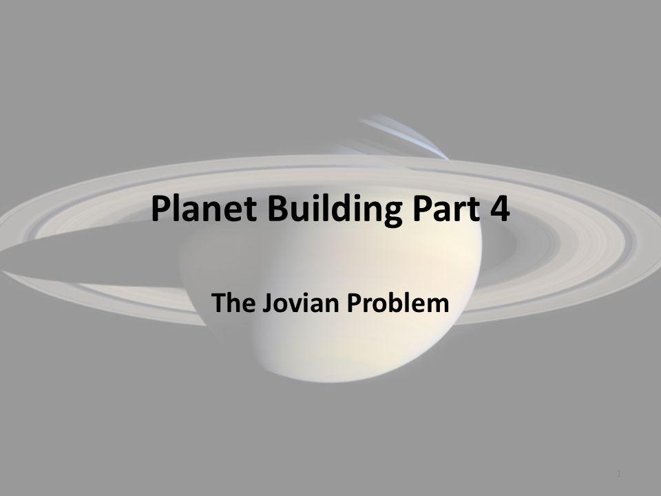 Planet Building Part 4 The Jovian Problem 1