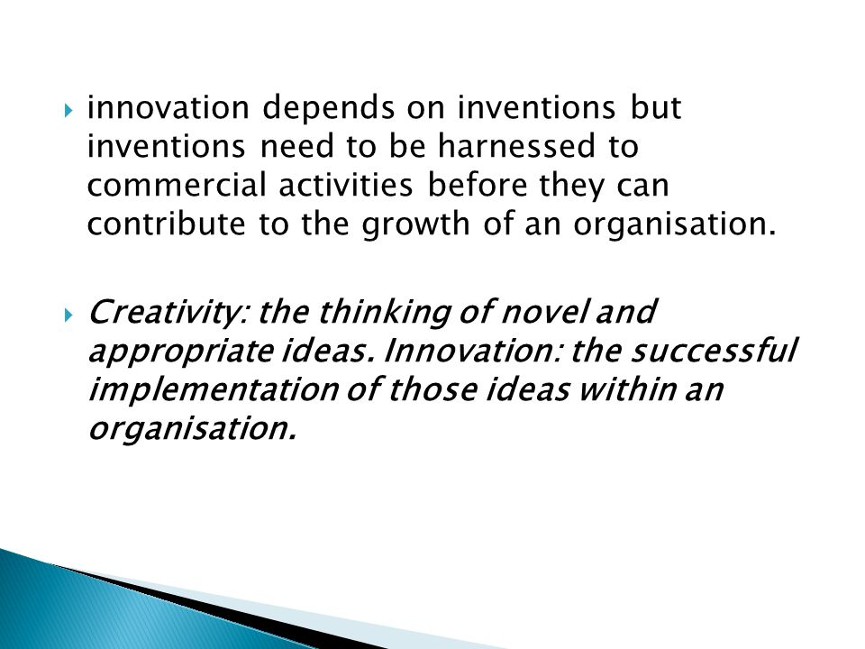  innovation depends on inventions but inventions need to be harnessed to commercial activities before they can contribute to the growth of an organisation.