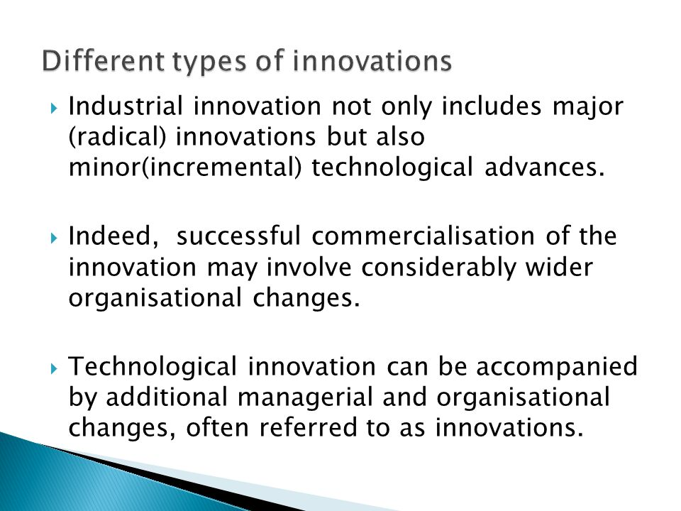  Industrial innovation not only includes major (radical) innovations but also minor(incremental) technological advances.