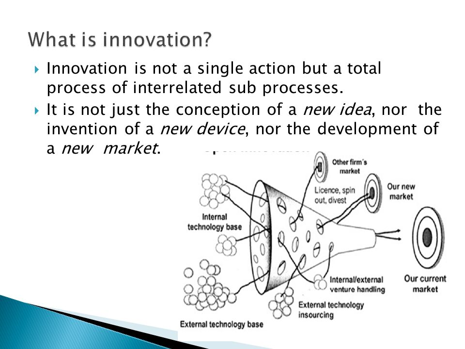  Innovation is not a single action but a total process of interrelated sub processes.