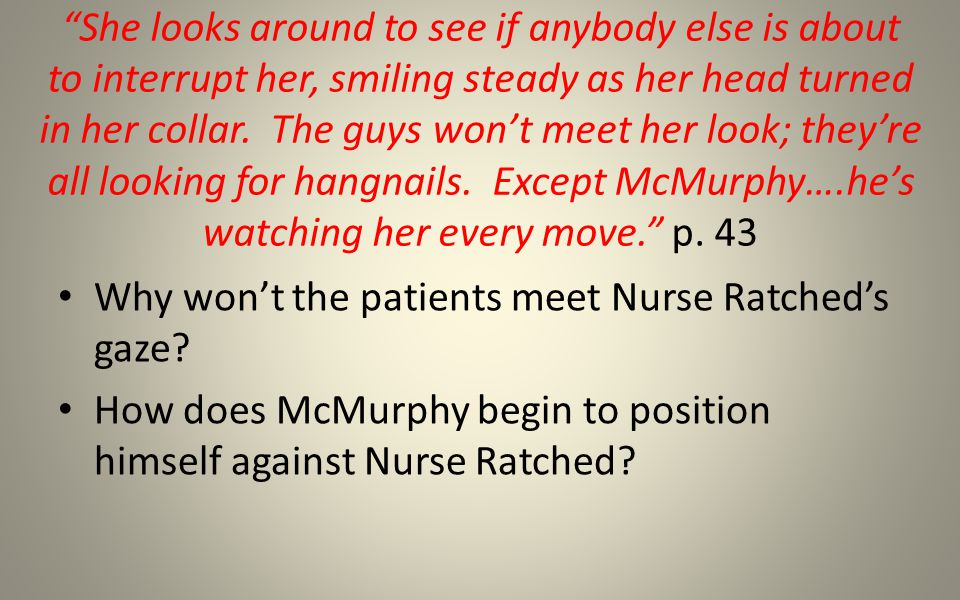 Mr.– ah – McMurry? 39 What is Nurse Ratched trying to do here.
