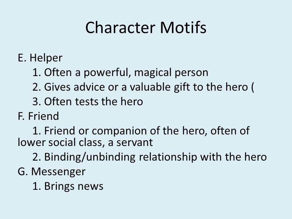 Character Motifs E. Helper 1. Often a powerful, magical person 2.