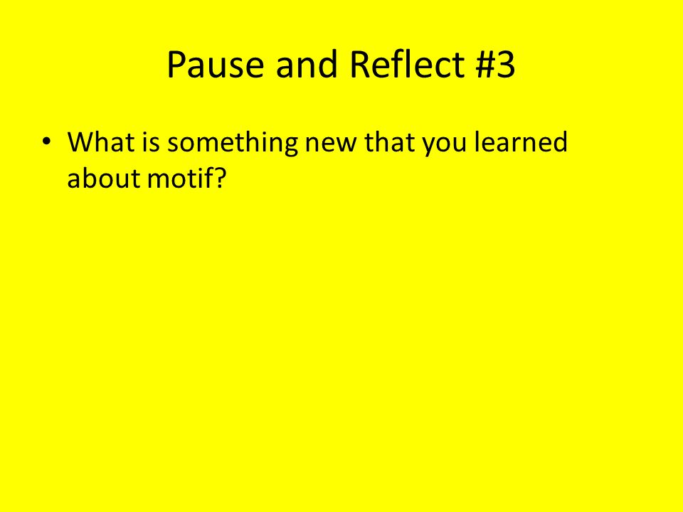 Pause and Reflect #3 What is something new that you learned about motif