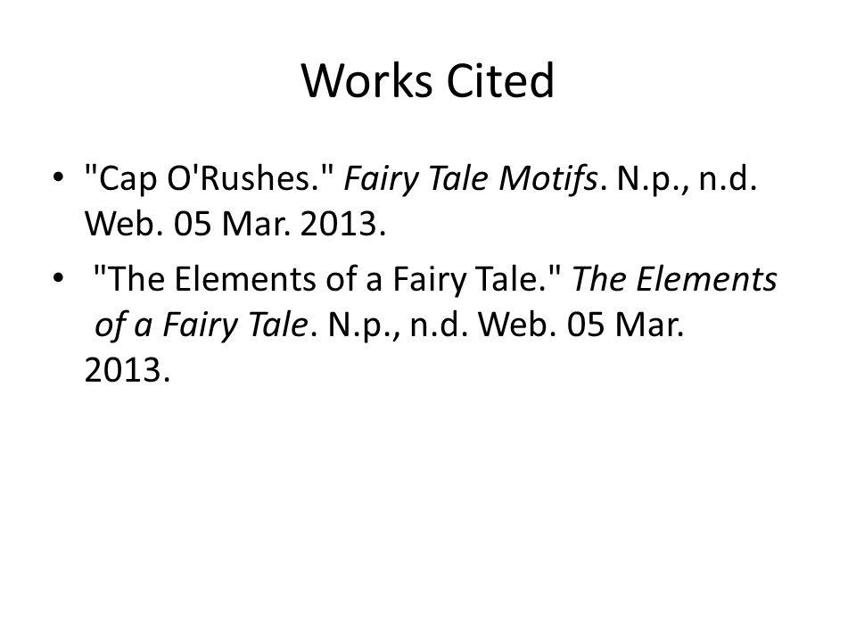 Works Cited Cap O Rushes. Fairy Tale Motifs. N.p., n.d.