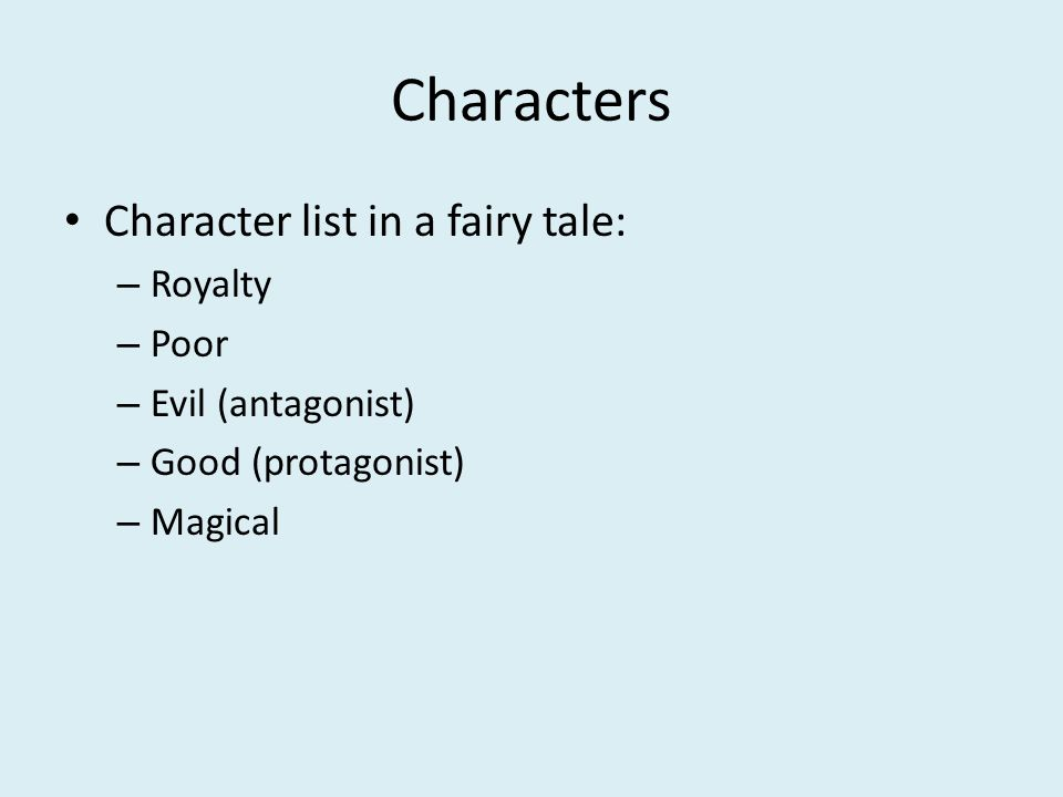 Characters Character list in a fairy tale: – Royalty – Poor – Evil (antagonist) – Good (protagonist) – Magical