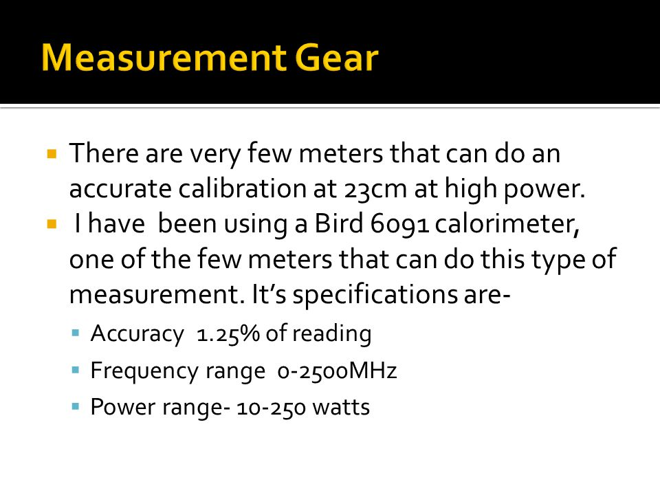 There are very few meters that can do an accurate calibration at 23cm at high power.