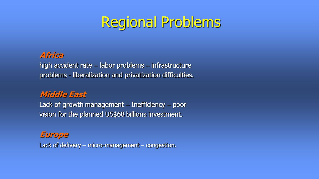 Regional Problems Africa high accident rate – labor problems – infrastructure problems - liberalization and privatization difficulties.