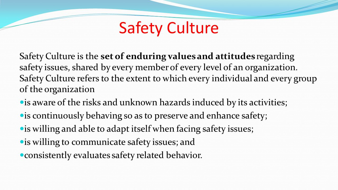 Safety Culture Safety Culture is the set of enduring values and attitudes regarding safety issues, shared by every member of every level of an organization.