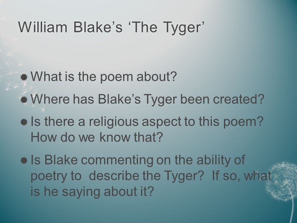 William Blake's 'The Tyger'William Blake's 'The Tyger'  What is the poem about.