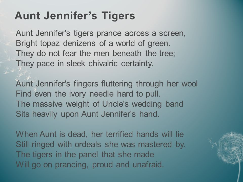 Aunt Jennifer's TigersAunt Jennifer's Tigers Aunt Jennifer s tigers prance across a screen, Bright topaz denizens of a world of green.
