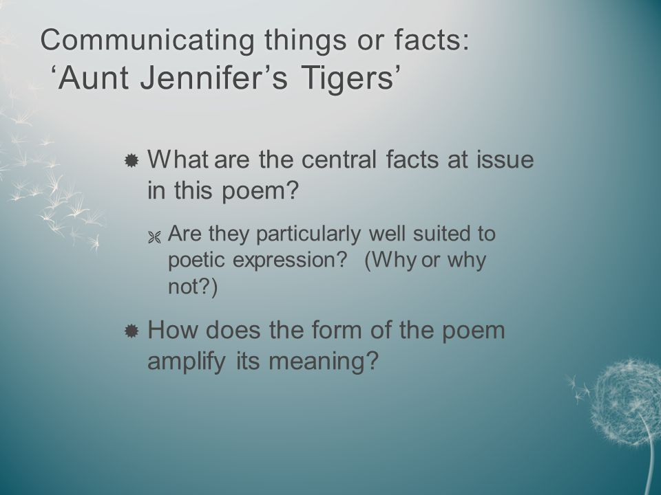 Communicating things or facts: 'Aunt Jennifer's Tigers'  What are the central facts at issue in this poem.