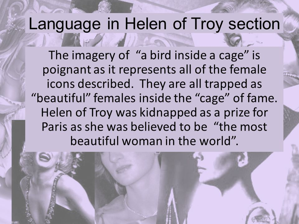 Language in Helen of Troy section The imagery of a bird inside a cage is poignant as it represents all of the female icons described.
