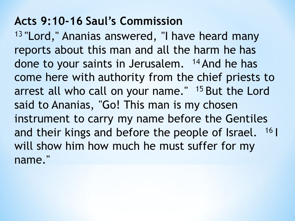 Acts 9:10-16 Saul's Commission 13 Lord, Ananias answered, I have heard many reports about this man and all the harm he has done to your saints in Jerusalem.