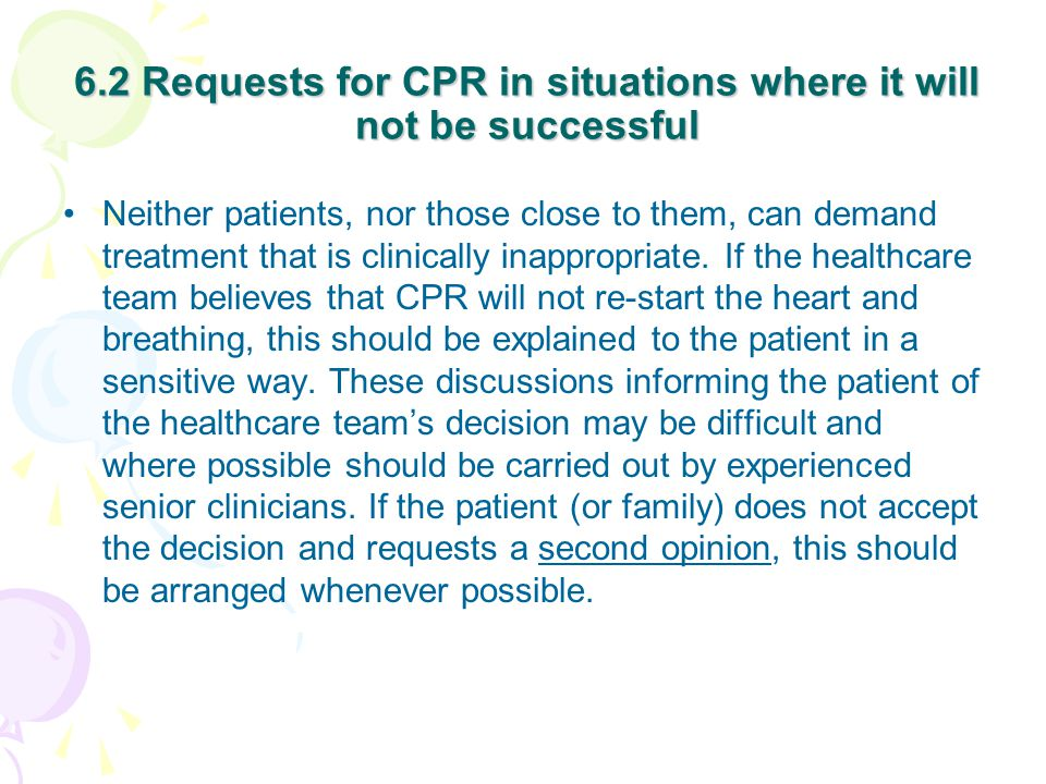 6.2 Requests for CPR in situations where it will not be successful Neither patients, nor those close to them, can demand treatment that is clinically inappropriate.