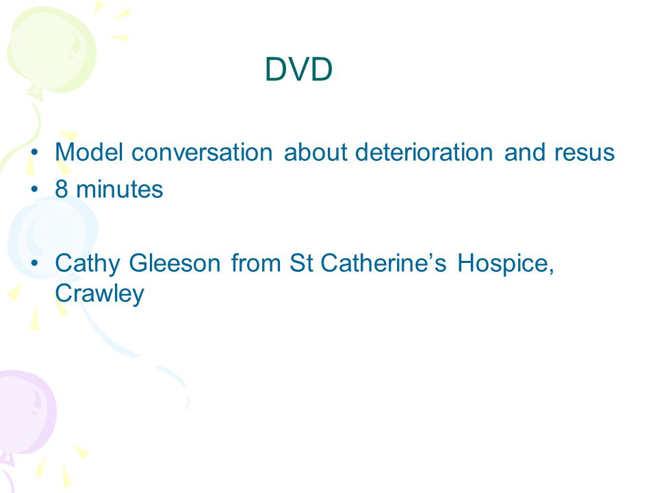DVD Model conversation about deterioration and resus 8 minutes Cathy Gleeson from St Catherine's Hospice, Crawley