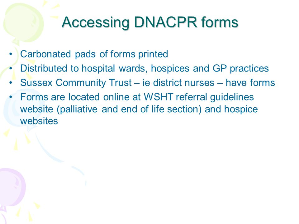 Accessing DNACPR forms Carbonated pads of forms printed Distributed to hospital wards, hospices and GP practices Sussex Community Trust – ie district