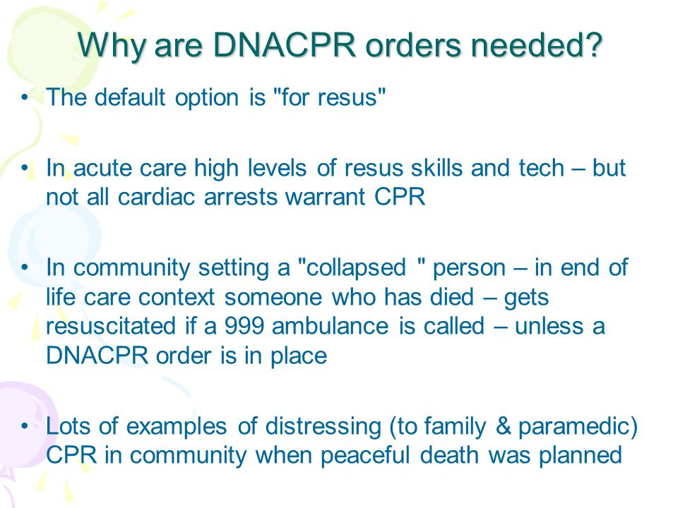 Why are DNACPR orders needed.