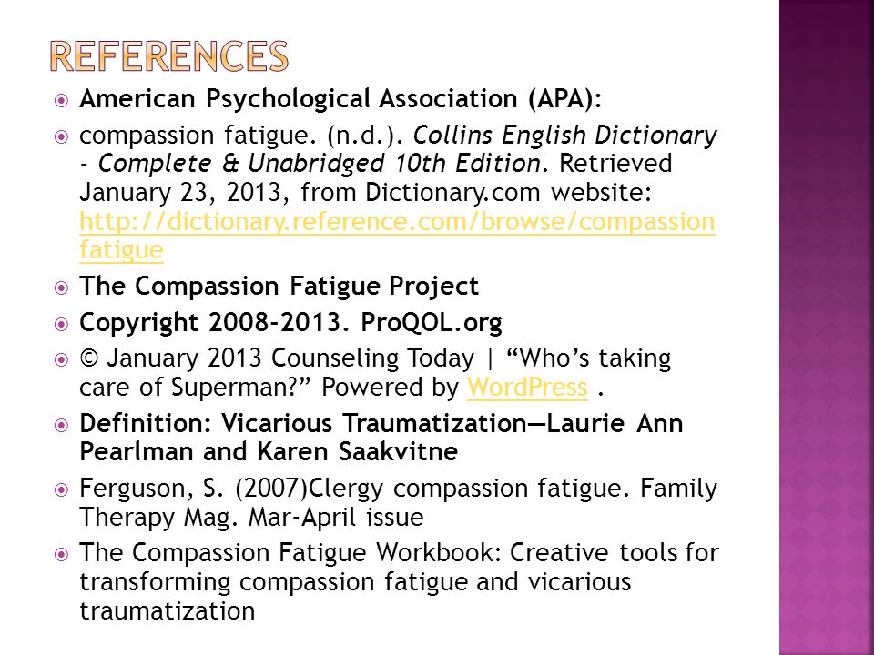  American Psychological Association (APA):  compassion fatigue.