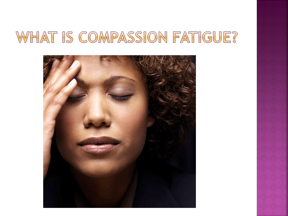  Definition: World English Dictionary compassion fatigue — n the inability to react sympathetically to a crisis, disaster, etc, because of overexposure to previous crises, disasters, etc