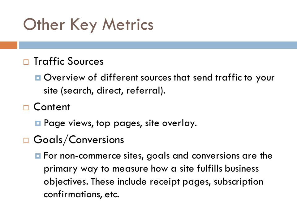 Other Key Metrics  Traffic Sources  Overview of different sources that send traffic to your site (search, direct, referral).