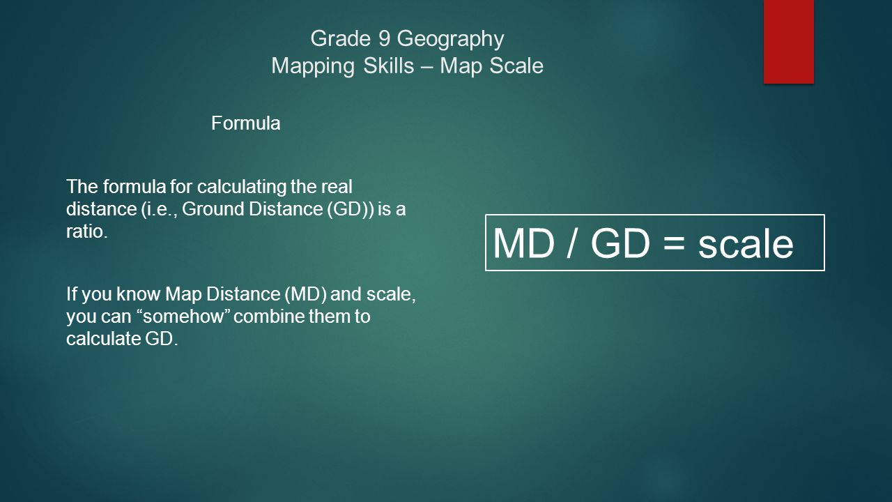 Grade 9 Geography Mapping Skills – Map Scale Formula The formula for calculating the real distance (i.e., Ground Distance (GD)) is a ratio. If you kno