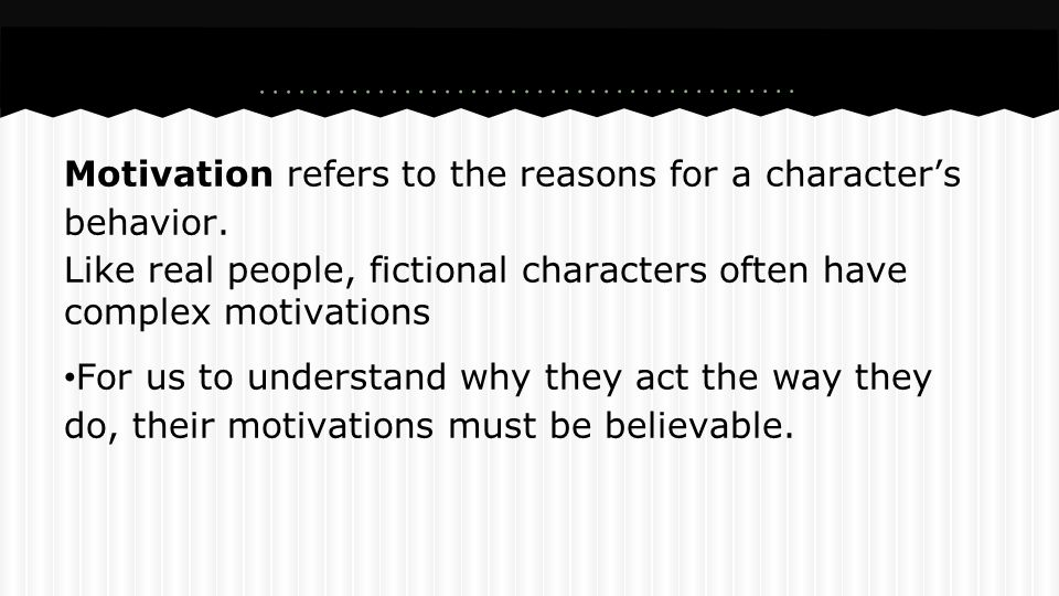 Motivation refers to the reasons for a character's behavior.