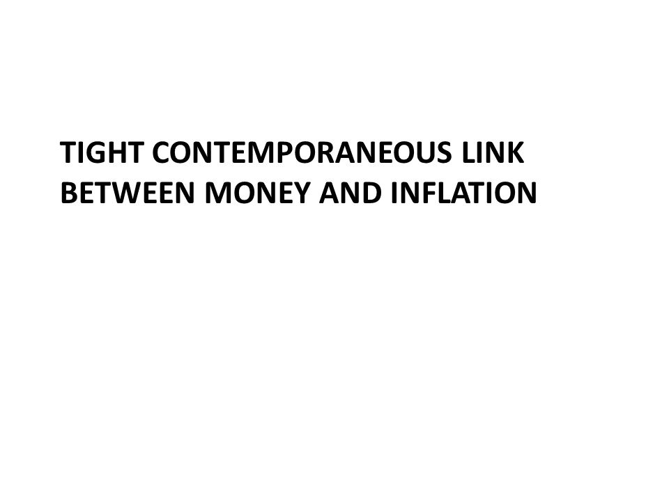 TIGHT CONTEMPORANEOUS LINK BETWEEN MONEY AND INFLATION