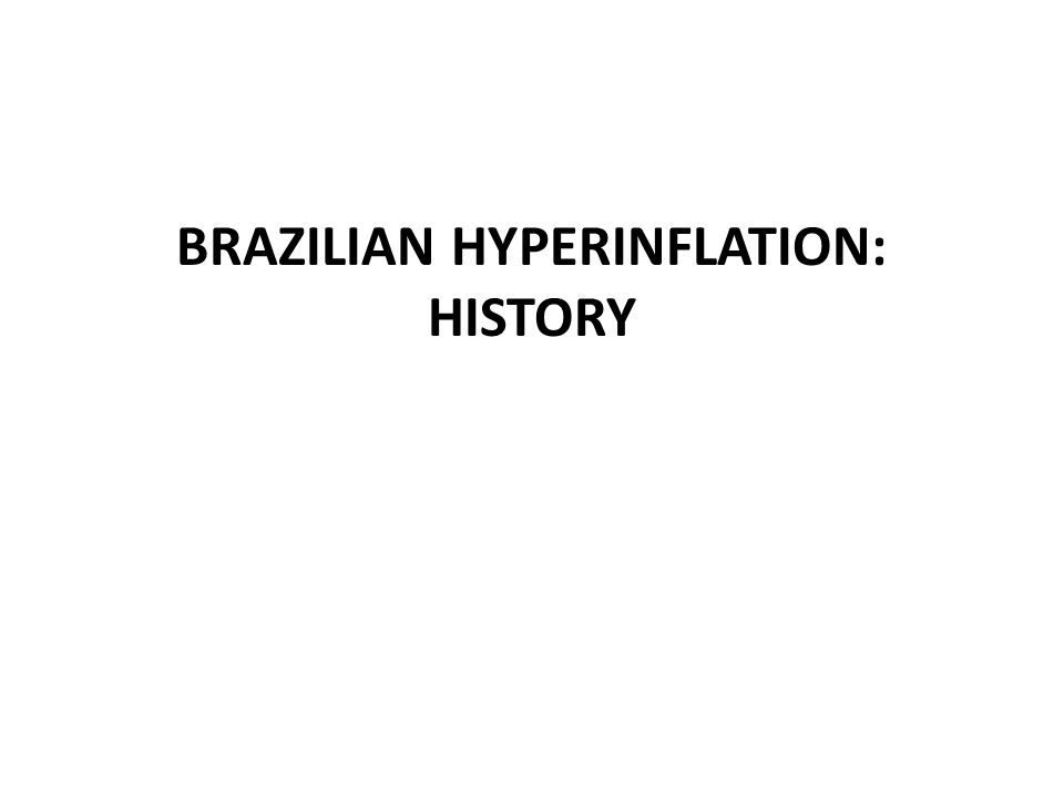 BRAZILIAN HYPERINFLATION: HISTORY