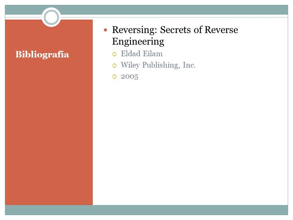 Bibliografía Reversing: Secrets of Reverse Engineering  Eldad Eilam  Wiley Publishing, Inc.