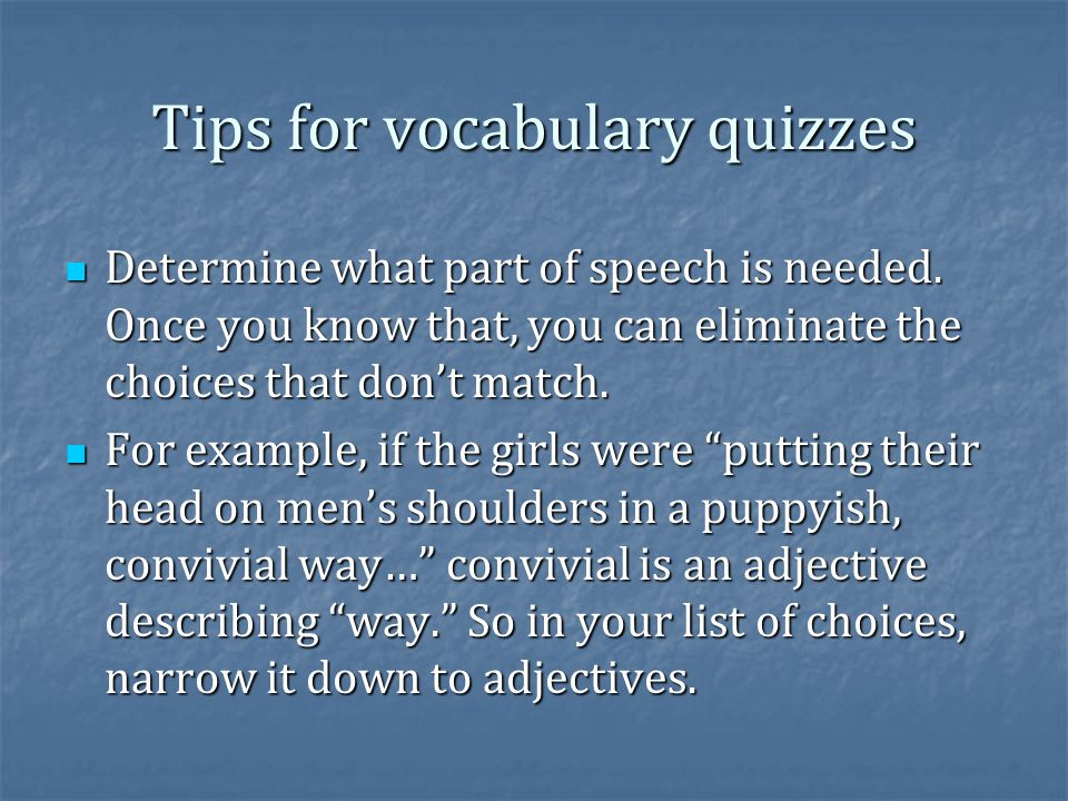 Tips for vocabulary quizzes Determine what part of speech is needed.