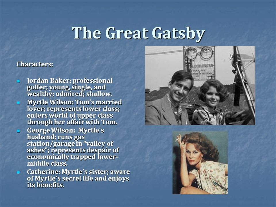 The Great Gatsby Characters: Jordan Baker: professional golfer; young, single, and wealthy; admired; shallow.
