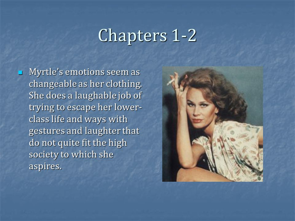 Chapters 1-2 Myrtle's emotions seem as changeable as her clothing.