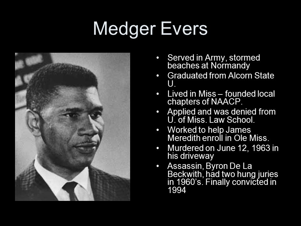 Medger Evers Served in Army, stormed beaches at Normandy Graduated from Alcorn State U.