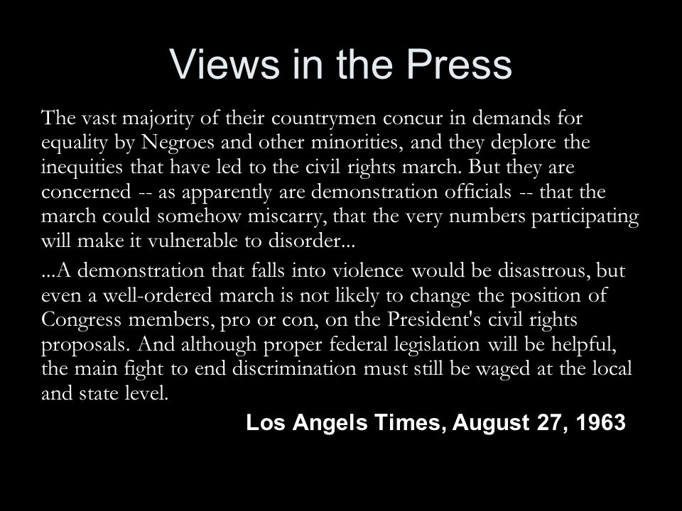 Views in the Press The vast majority of their countrymen concur in demands for equality by Negroes and other minorities, and they deplore the inequities that have led to the civil rights march.