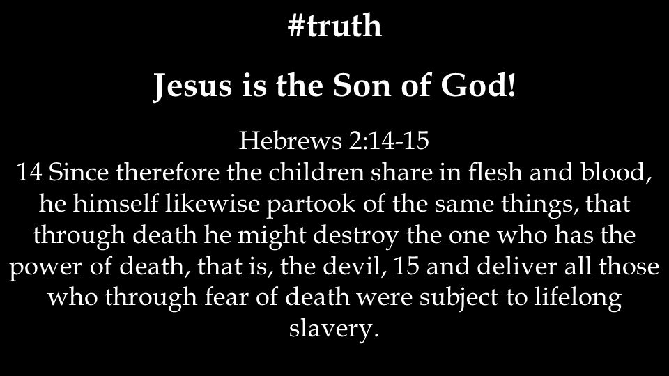 #truth Jesus is the Son of God.